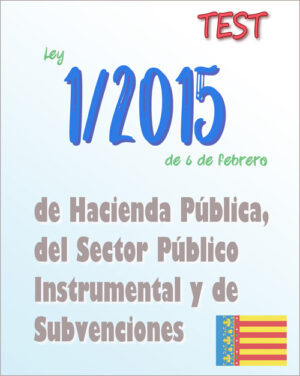 test Ley 1/2015, de 6 de febrero, de Hacienda Pública, del Sector Público Instrumental y de Subvenciones